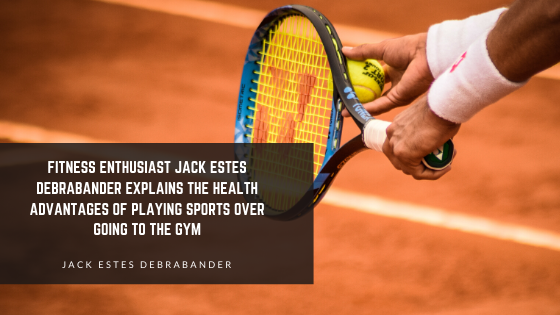 Fitness Enthusiast Jack Estes Debrabander Explains the Health Advantages of Playing Sports Over Going to the Gym